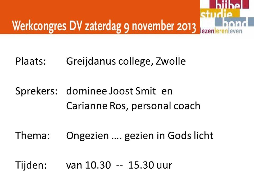 Plaats:Greijdanus college, Zwolle Sprekers:dominee Joost Smit en Carianne Ros, personal coach Thema:Ongezien …. gezien in Gods licht Tijden:van 10.30
