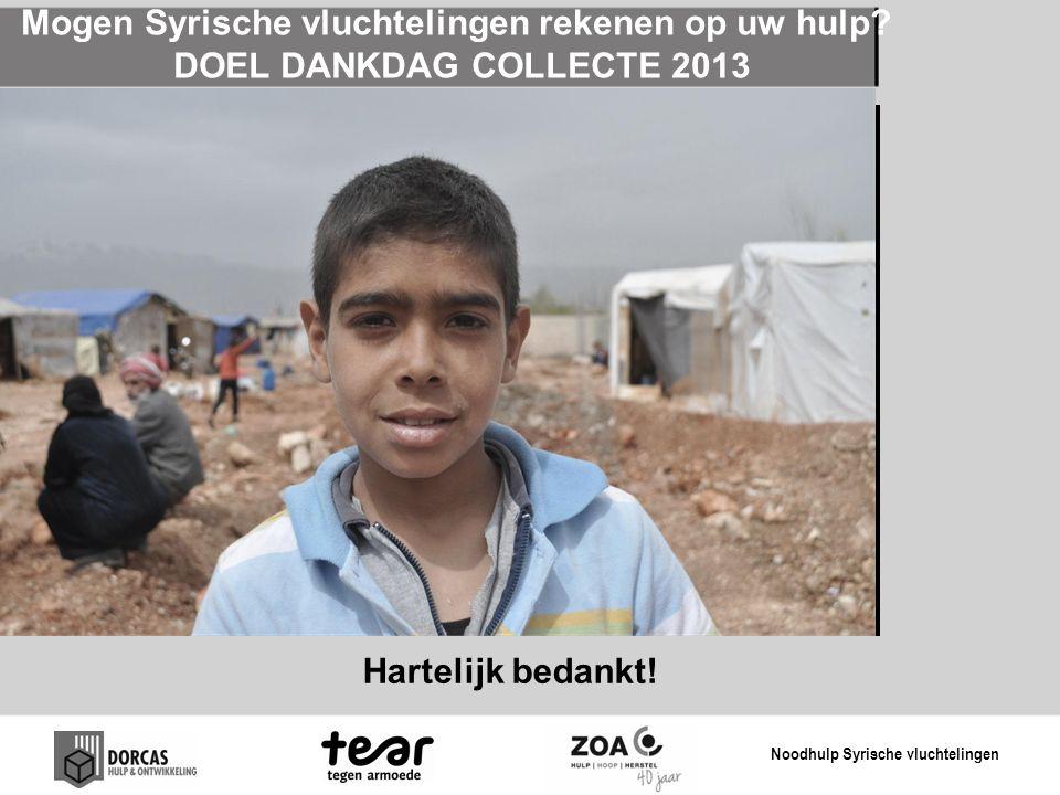 Mogen Syrische vluchtelingen rekenen op uw hulp.DOEL DANKDAG COLLECTE 2013 Hartelijk bedankt.