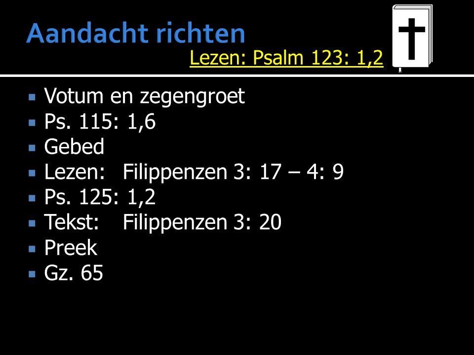  Votum en zegengroet  Ps. 115: 1,6  Gebed  Lezen: Filippenzen 3: 17 – 4: 9  Ps. 125: 1,2  Tekst: Filippenzen 3: 20  Preek  Gz. 65 Lezen: Psalm