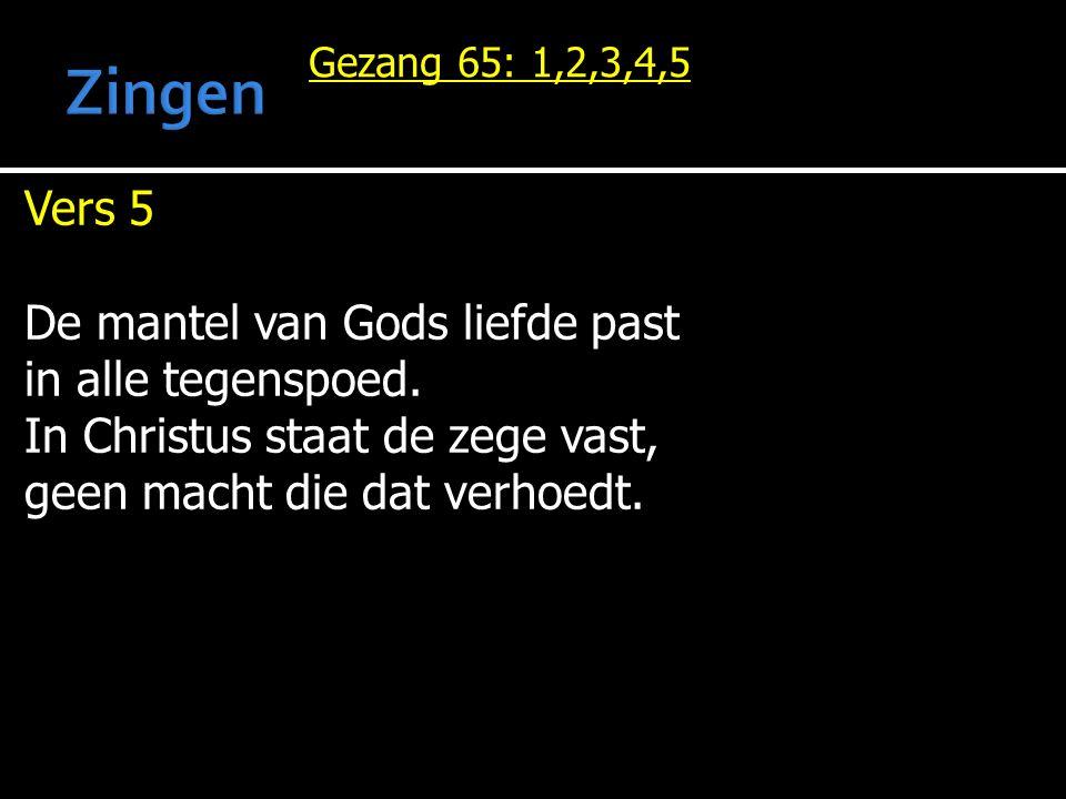 Gezang 65: 1,2,3,4,5 Vers 5 De mantel van Gods liefde past in alle tegenspoed.