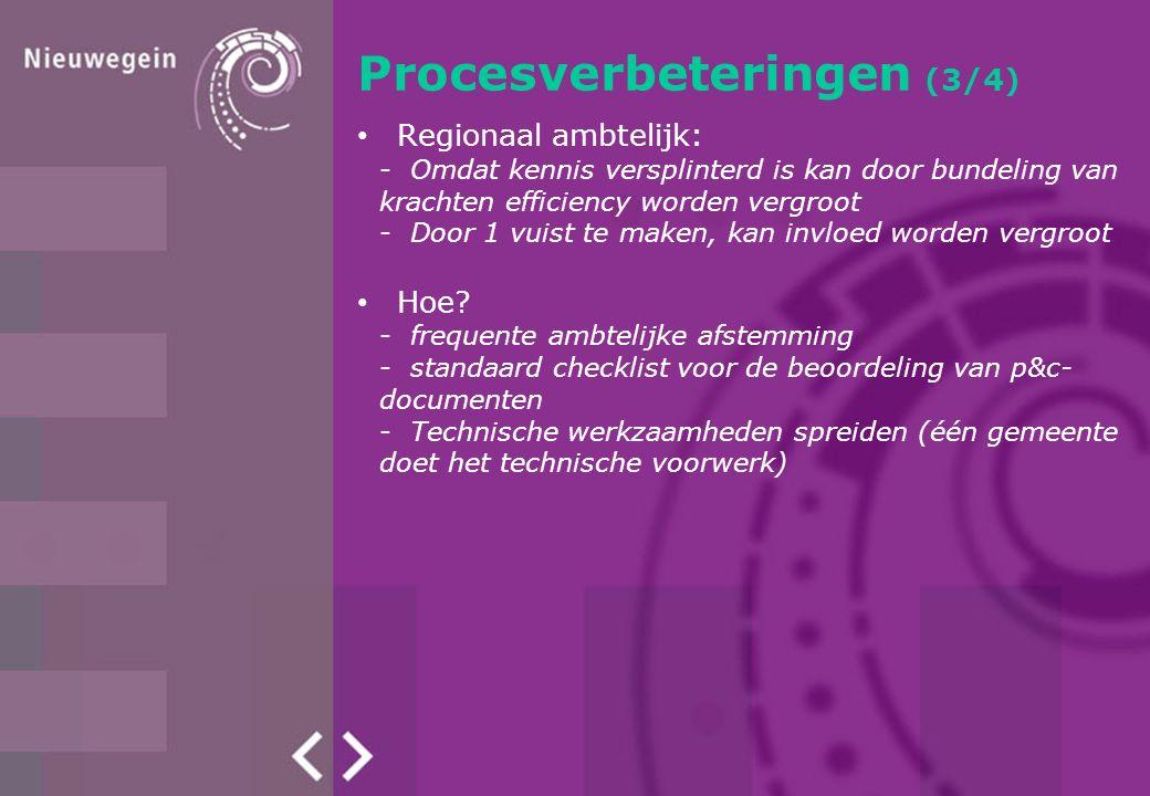 Procesverbeteringen (3/4) Regionaal ambtelijk: -Omdat kennis versplinterd is kan door bundeling van krachten efficiency worden vergroot -Door 1 vuist te maken, kan invloed worden vergroot Hoe.
