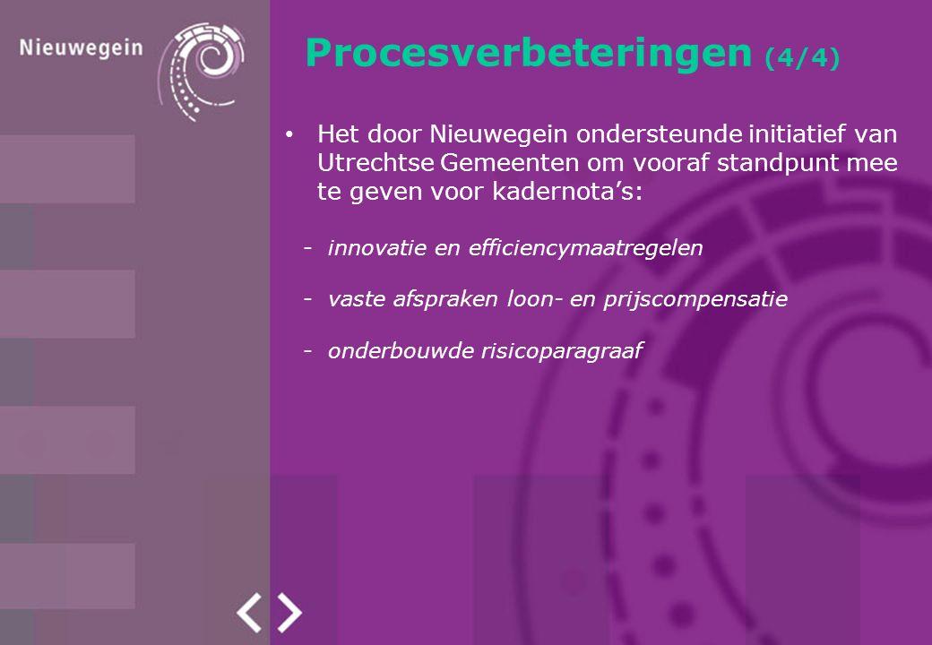 Procesverbeteringen (4/4) Het door Nieuwegein ondersteunde initiatief van Utrechtse Gemeenten om vooraf standpunt mee te geven voor kadernota's: -innovatie en efficiencymaatregelen -vaste afspraken loon- en prijscompensatie -onderbouwde risicoparagraaf