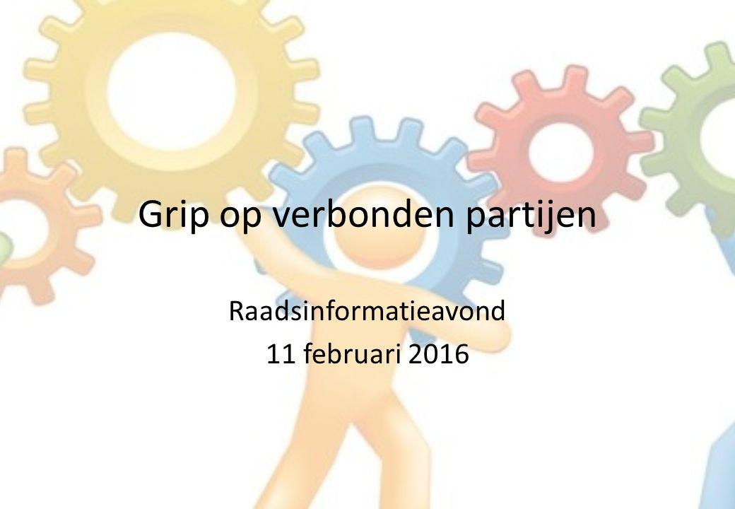 Grip op verbonden partijen Raadsinformatieavond 11 februari 2016
