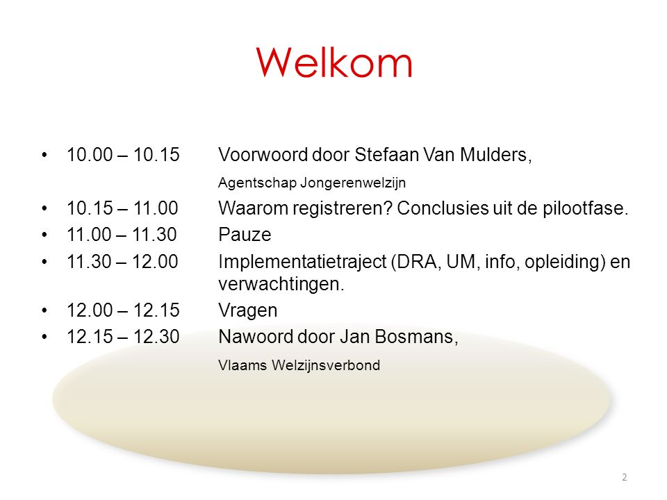 Welkom 10.00 – 10.15Voorwoord door Stefaan Van Mulders, Agentschap Jongerenwelzijn 10.15 – 11.00Waarom registreren? Conclusies uit de pilootfase. 11.0