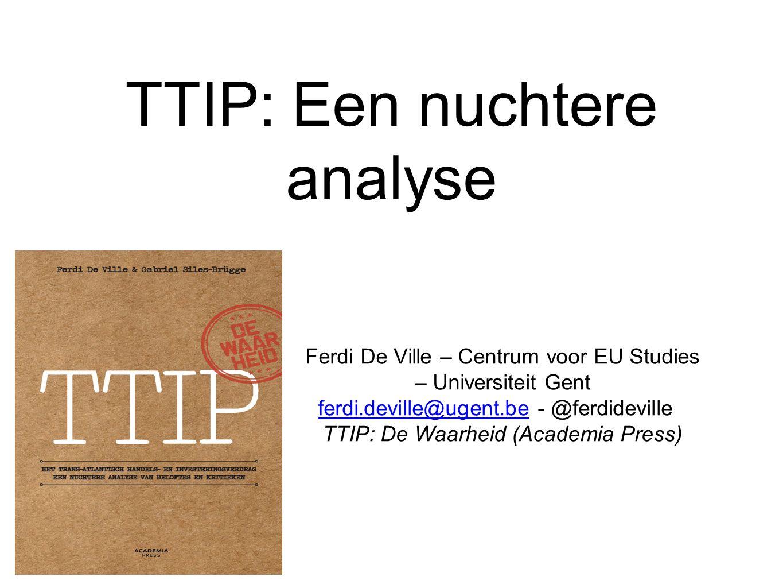 TTIP: Een nuchtere analyse Ferdi De Ville – Centrum voor EU Studies – Universiteit Gent ferdi.deville@ugent.beferdi.deville@ugent.be - @ferdideville T