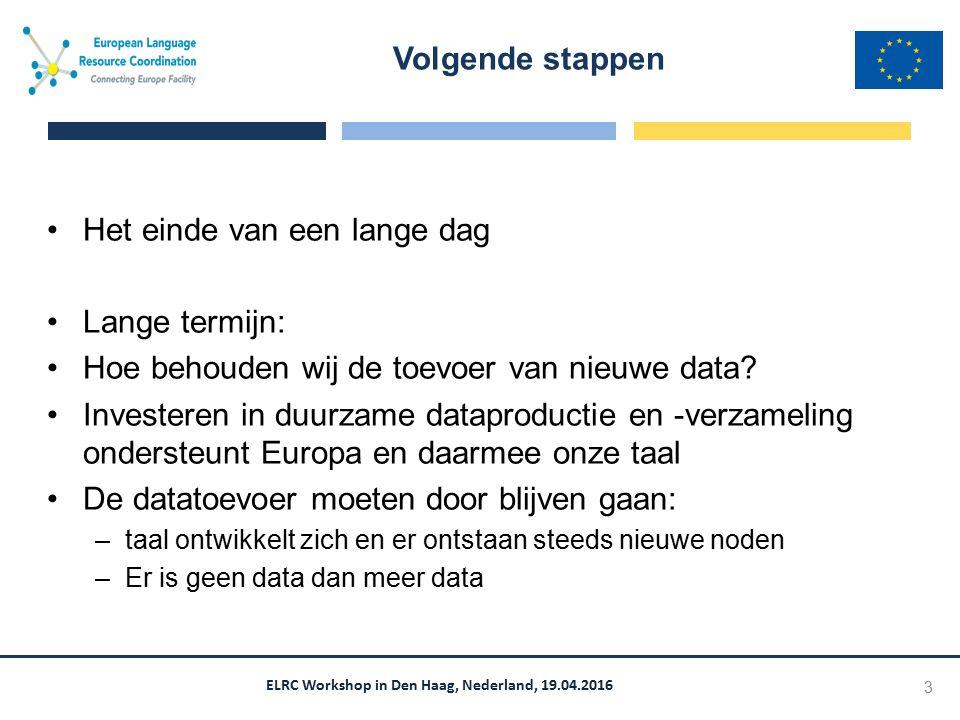 ELRC Workshop in Den Haag, Nederland, 19.04.2016 Het einde van een lange dag Lange termijn: Hoe behouden wij de toevoer van nieuwe data? Investeren in