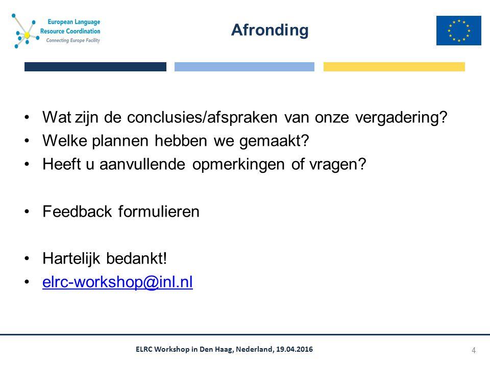 ELRC Workshop in Den Haag, Nederland, 19.04.2016 Wat zijn de conclusies/afspraken van onze vergadering? Welke plannen hebben we gemaakt? Heeft u aanvu