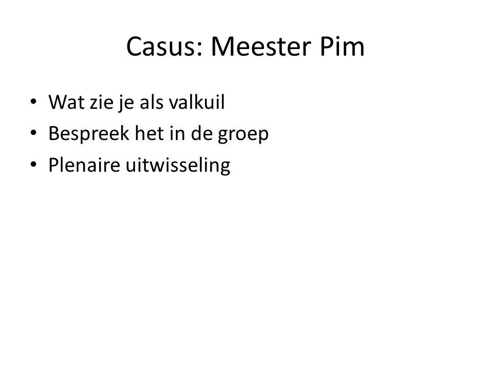 Casus: Meester Pim Wat zie je als valkuil Bespreek het in de groep Plenaire uitwisseling