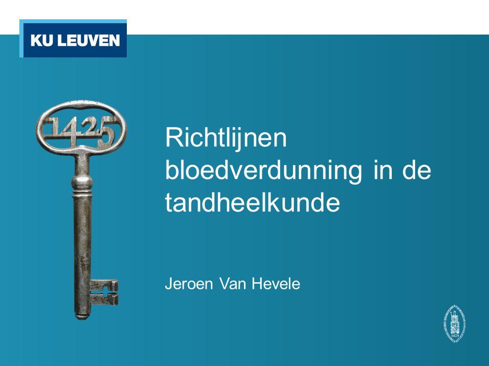 Richtlijnen bloedverdunning in de tandheelkunde Jeroen Van Hevele