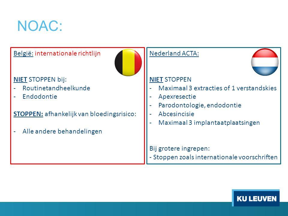 NOAC: Nederland ACTA: NIET STOPPEN -Maximaal 3 extracties of 1 verstandskies -Apexresectie -Parodontologie, endodontie -Abcesincisie -Maximaal 3 impla