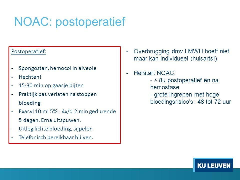 NOAC: postoperatief Postoperatief: -Spongostan, hemocol in alveole -Hechten! -15-30 min op gaasje bijten -Praktijk pas verlaten na stoppen bloeding -E