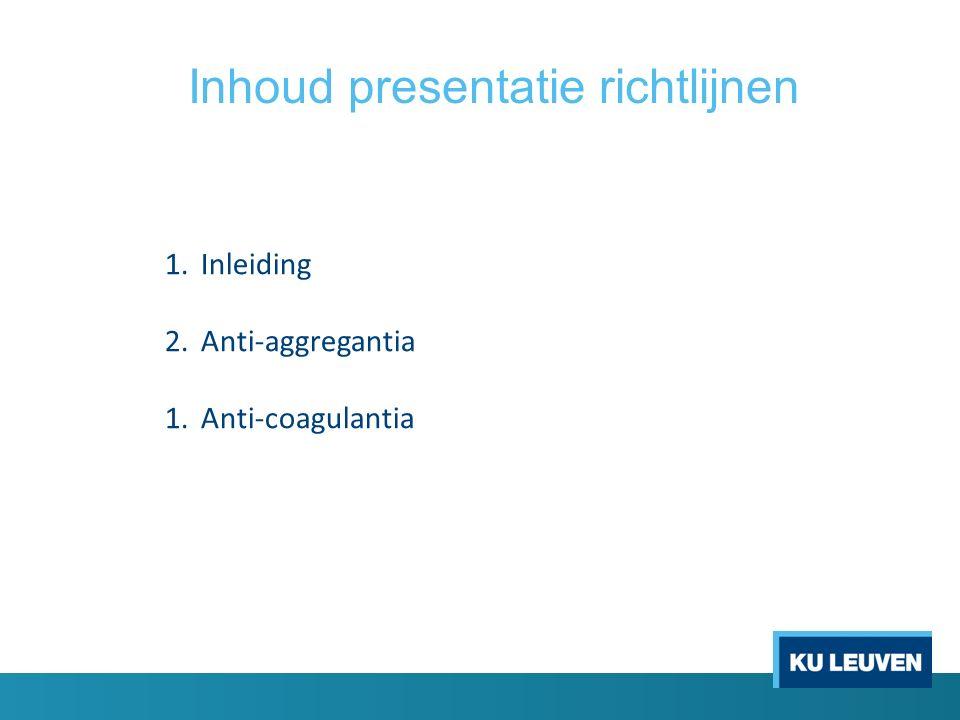 Inhoud presentatie richtlijnen 1.Inleiding 2.Anti-aggregantia 1.Anti-coagulantia