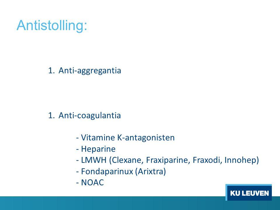 Antistolling: 1.Anti-aggregantia 1.Anti-coagulantia - Vitamine K-antagonisten - Heparine - LMWH (Clexane, Fraxiparine, Fraxodi, Innohep) - Fondaparinu