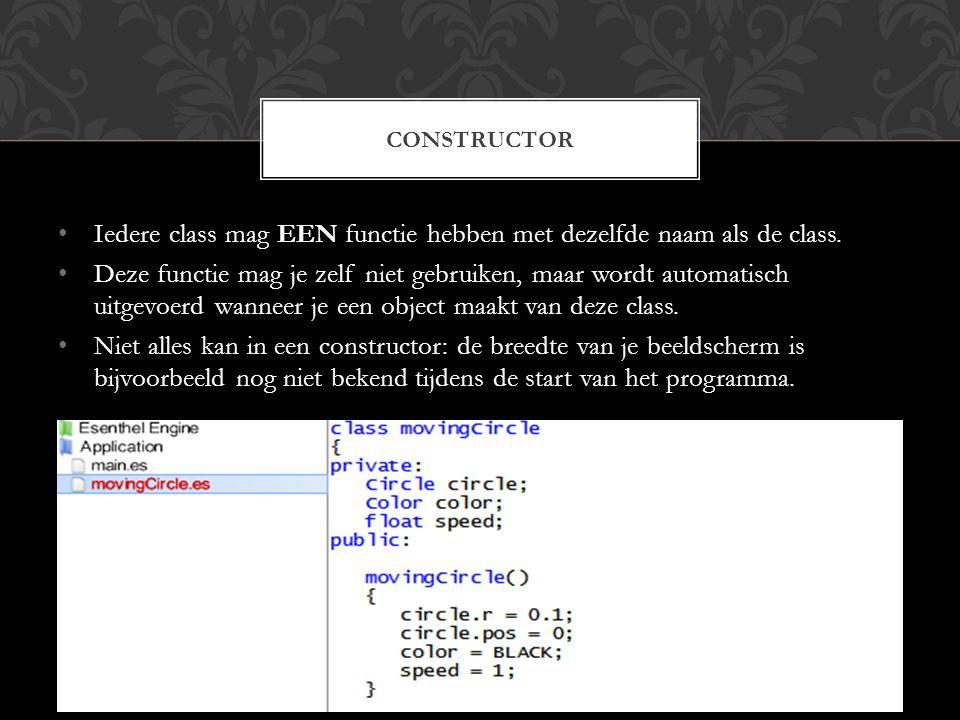 Iedere class mag EEN functie hebben met dezelfde naam als de class. Deze functie mag je zelf niet gebruiken, maar wordt automatisch uitgevoerd wanneer