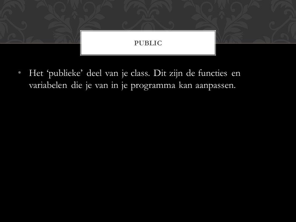 Het 'publieke' deel van je class.