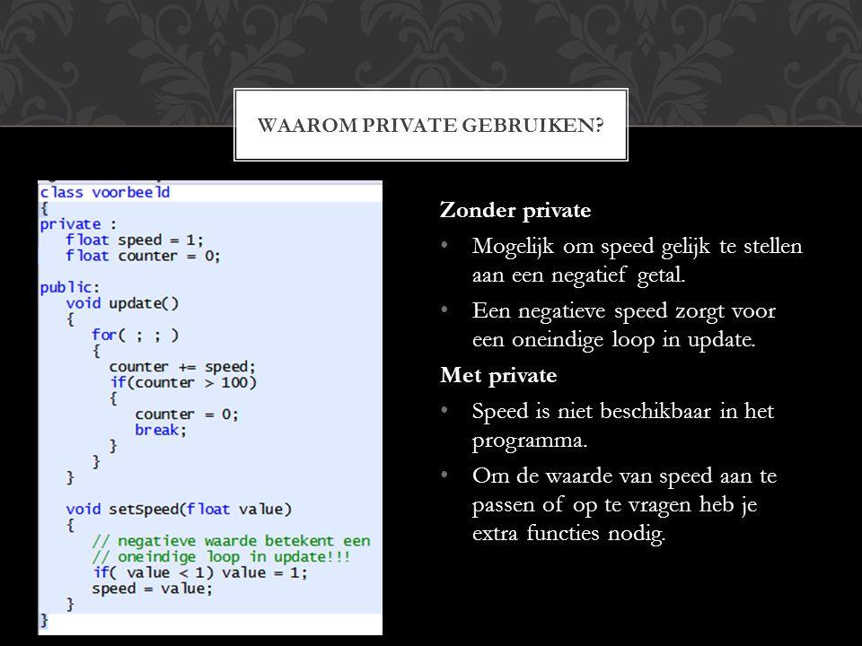 Zonder private Mogelijk om speed gelijk te stellen aan een negatief getal. Een negatieve speed zorgt voor een oneindige loop in update. Met private Sp