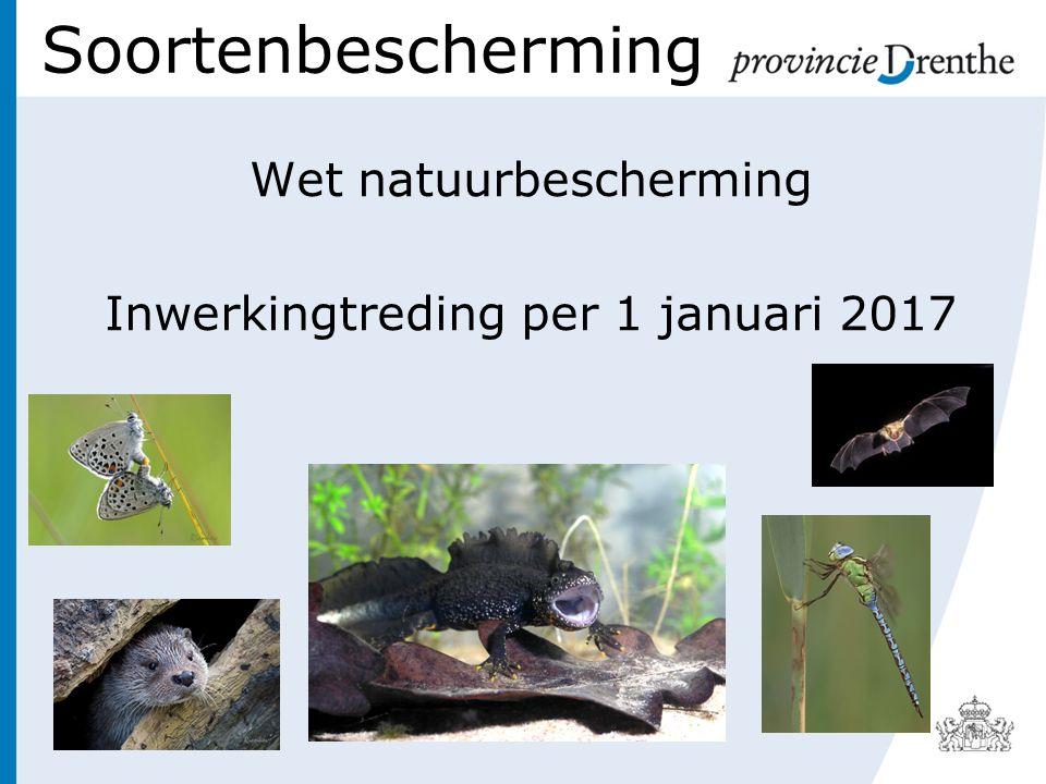 Soortenbescherming Wet natuurbescherming Inwerkingtreding per 1 januari 2017