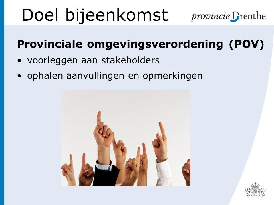 Doel bijeenkomst Provinciale omgevingsverordening (POV) voorleggen aan stakeholders ophalen aanvullingen en opmerkingen