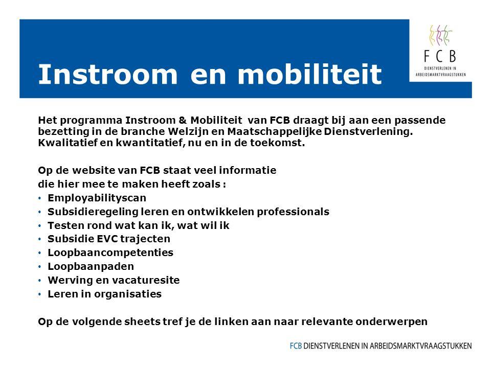 Instroom en mobiliteit Het programma Instroom & Mobiliteit van FCB draagt bij aan een passende bezetting in de branche Welzijn en Maatschappelijke Dienstverlening.