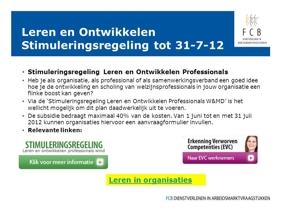 Leren en Ontwikkelen Stimuleringsregeling tot 31-7-12 Stimuleringsregeling Leren en Ontwikkelen Professionals Heb je als organisatie, als professional