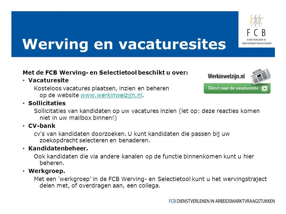 Werving en vacaturesites Met de FCB Werving- en Selectietool beschikt u over: Vacaturesite Kosteloos vacatures plaatsen, inzien en beheren op de websi