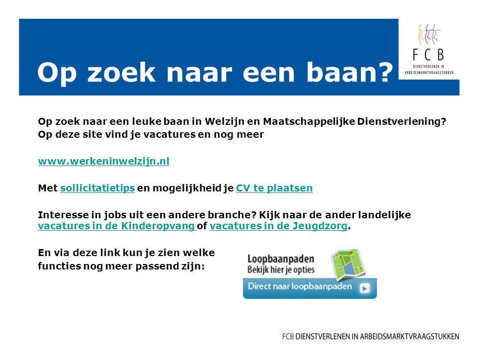 Op zoek naar een baan. Op zoek naar een leuke baan in Welzijn en Maatschappelijke Dienstverlening.