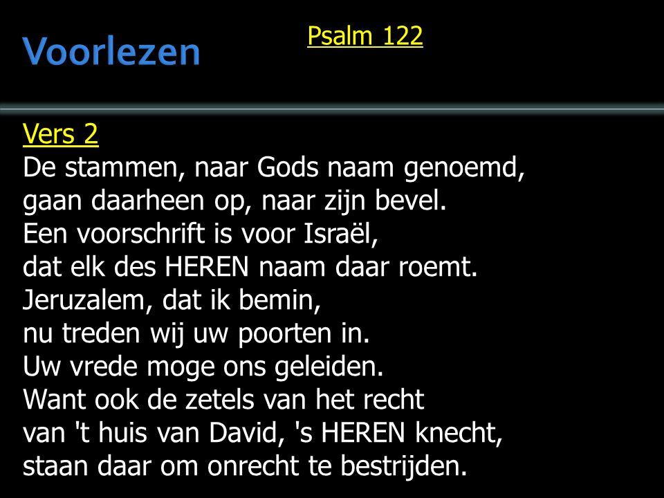 Vers 2 De stammen, naar Gods naam genoemd, gaan daarheen op, naar zijn bevel.