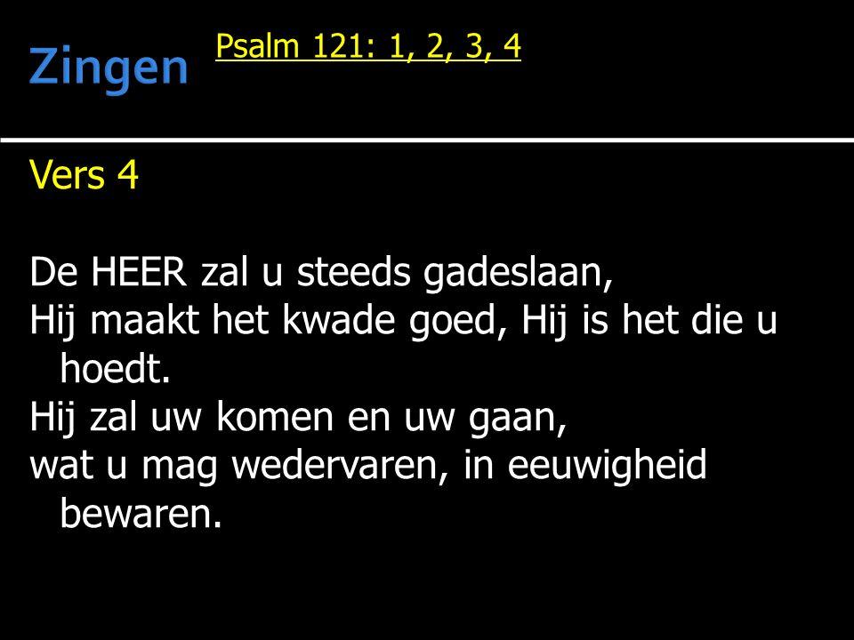 Vers 4 De HEER zal u steeds gadeslaan, Hij maakt het kwade goed, Hij is het die u hoedt.