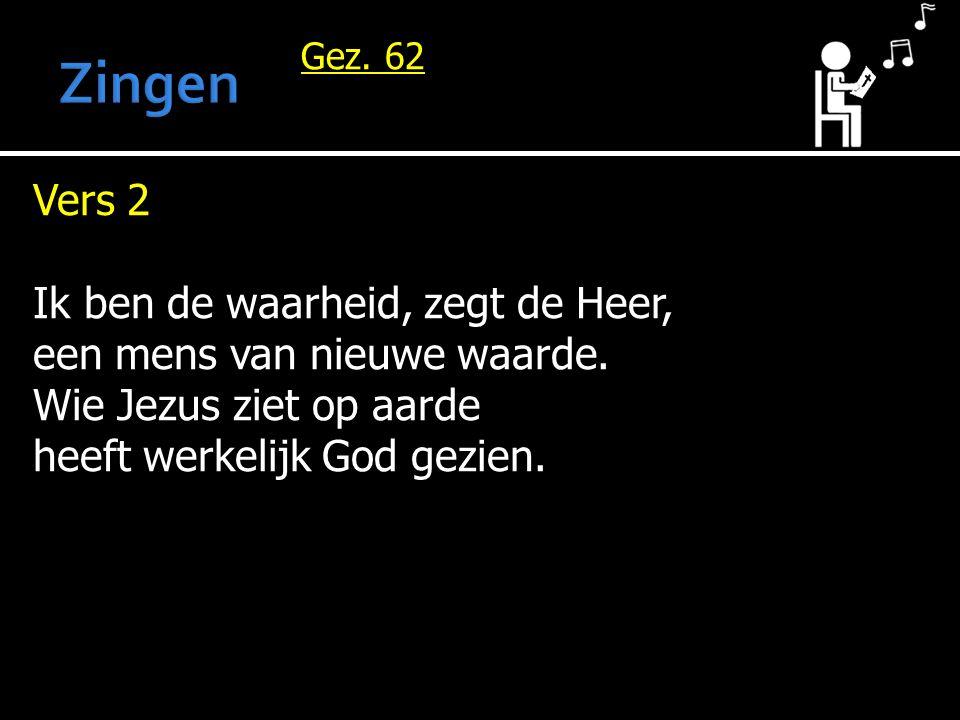 Gez. 62 Vers 2 Ik ben de waarheid, zegt de Heer, een mens van nieuwe waarde.