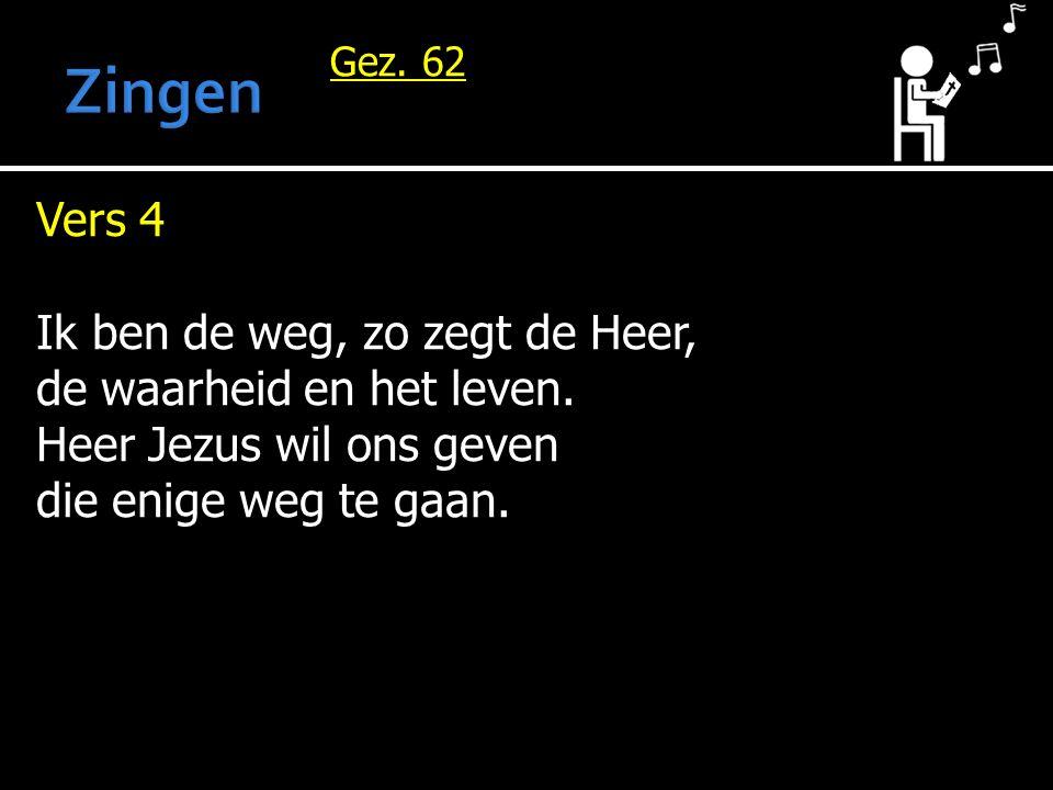 Gez. 62 Vers 4 Ik ben de weg, zo zegt de Heer, de waarheid en het leven.