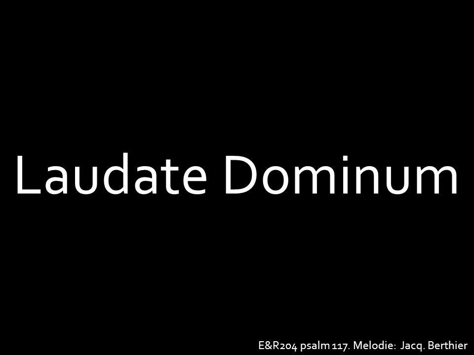 Laudate Dominum E&R204 psalm 117. Melodie: Jacq. Berthier