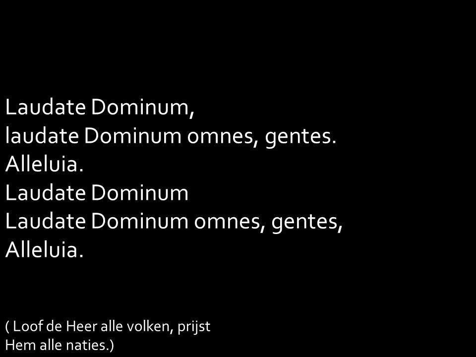 Laudate Dominum, laudate Dominum omnes, gentes. Alleluia.