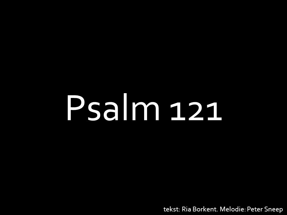 Psalm 121 tekst: Ria Borkent. Melodie: Peter Sneep