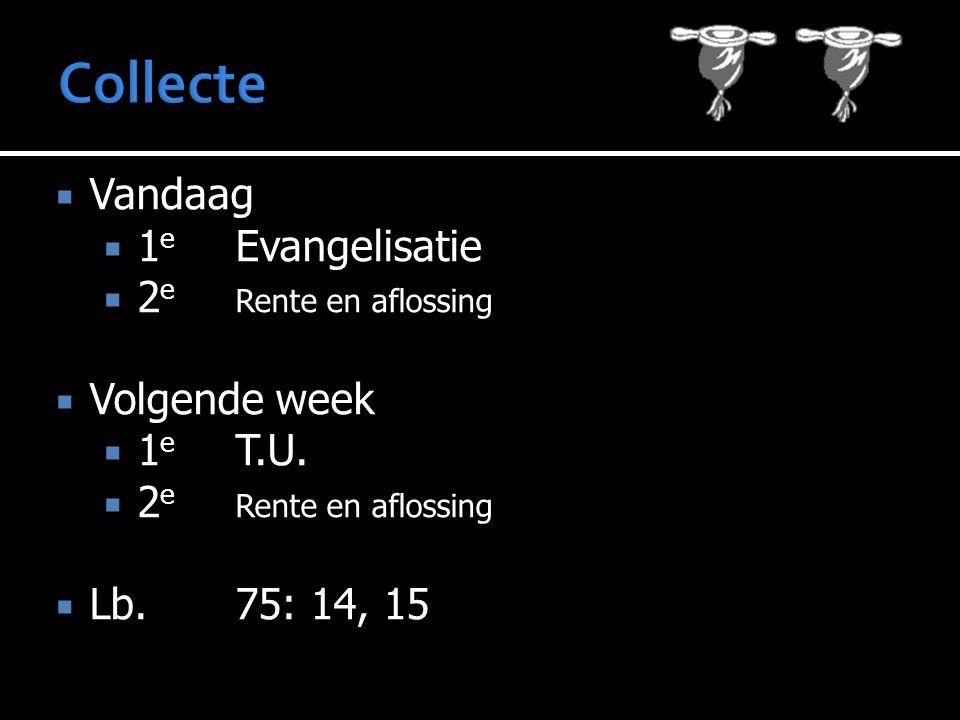  Vandaag  1 e Evangelisatie  2 e Rente en aflossing  Volgende week  1 e T.U.