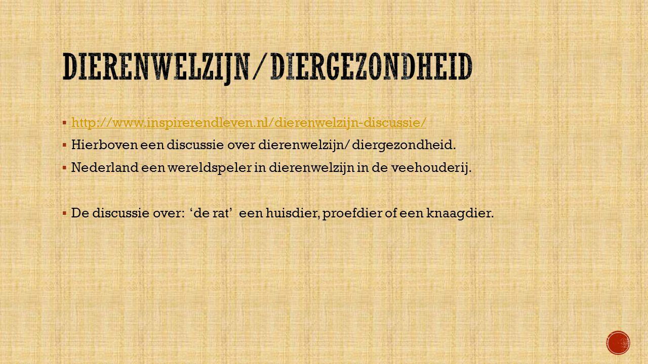  http://www.inspirerendleven.nl/dierenwelzijn-discussie/ http://www.inspirerendleven.nl/dierenwelzijn-discussie/  Hierboven een discussie over dierenwelzijn/ diergezondheid.