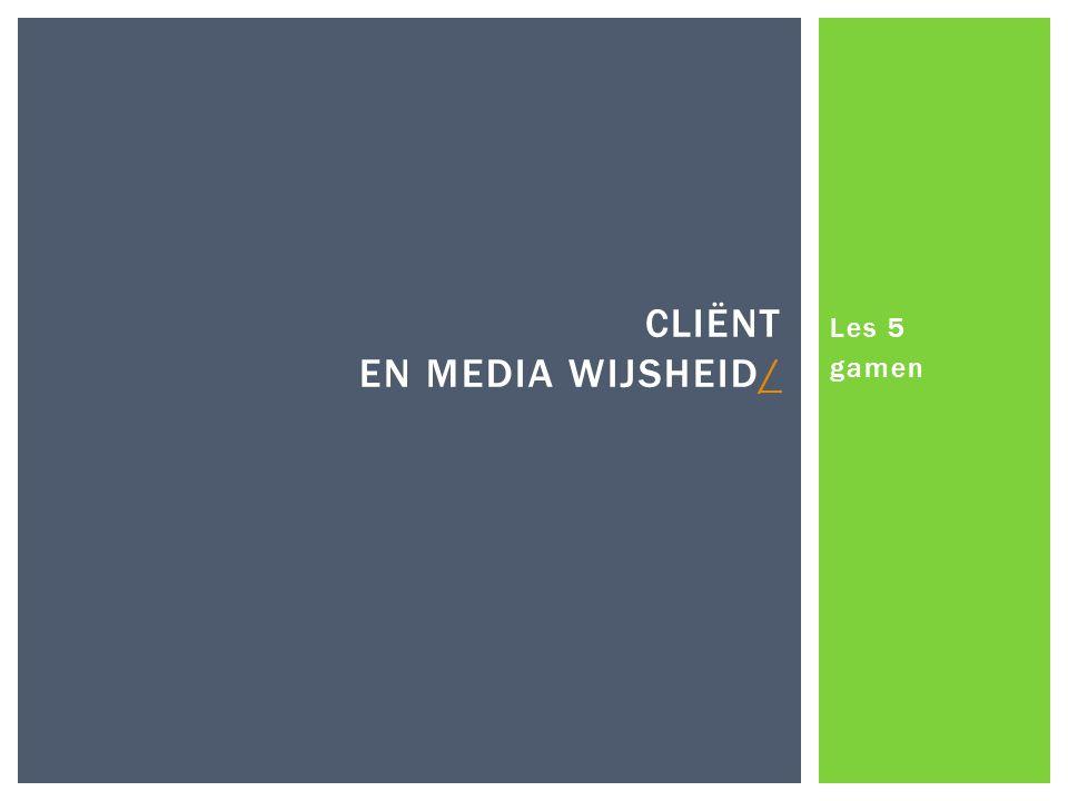 Les 5 gamen CLIËNT EN MEDIA WIJSHEID//