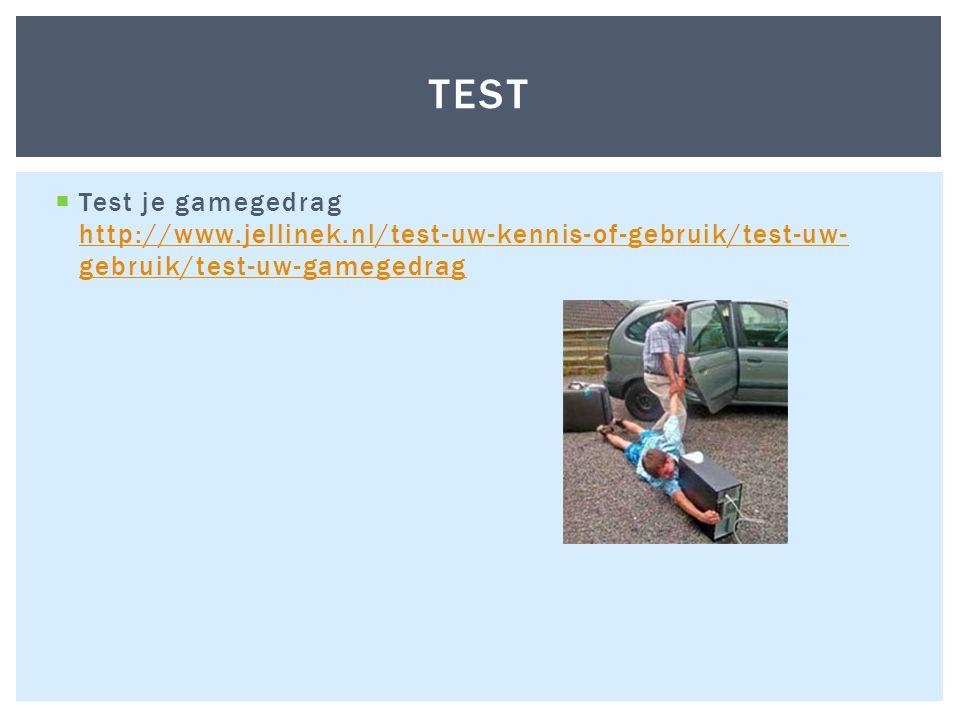  Test je gamegedrag http://www.jellinek.nl/test-uw-kennis-of-gebruik/test-uw- gebruik/test-uw-gamegedrag http://www.jellinek.nl/test-uw-kennis-of-gebruik/test-uw- gebruik/test-uw-gamegedrag TEST