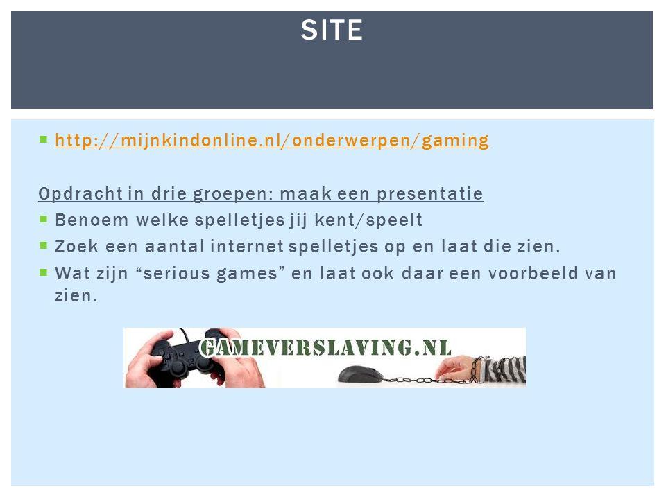  http://mijnkindonline.nl/onderwerpen/gaming http://mijnkindonline.nl/onderwerpen/gaming Opdracht in drie groepen: maak een presentatie  Benoem welke spelletjes jij kent/speelt  Zoek een aantal internet spelletjes op en laat die zien.