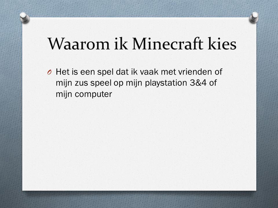 Waarom ik Minecraft kies O Het is een spel dat ik vaak met vrienden of mijn zus speel op mijn playstation 3&4 of mijn computer