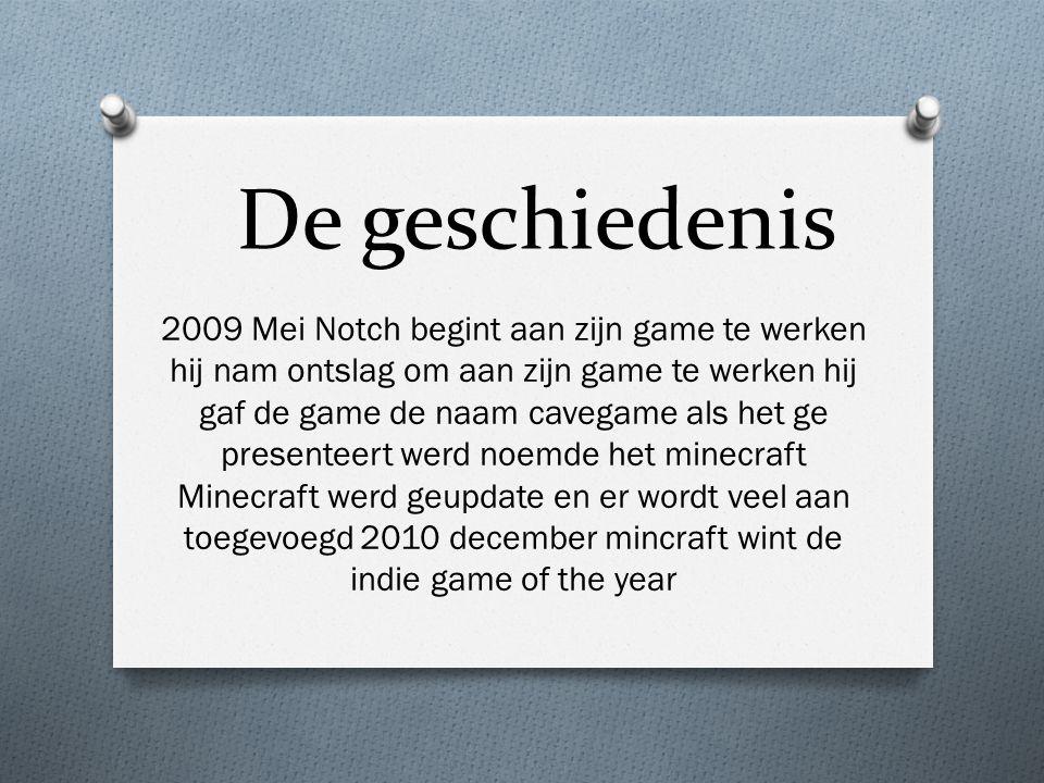 De geschiedenis 2009 Mei Notch begint aan zijn game te werken hij nam ontslag om aan zijn game te werken hij gaf de game de naam cavegame als het ge presenteert werd noemde het minecraft Minecraft werd geupdate en er wordt veel aan toegevoegd 2010 december mincraft wint de indie game of the year