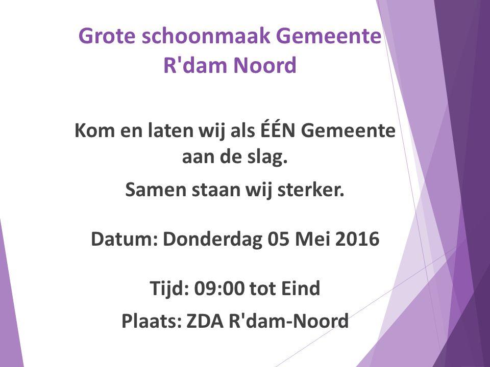 Grote schoonmaak Gemeente R dam Noord Kom en laten wij als ÉÉN Gemeente aan de slag.