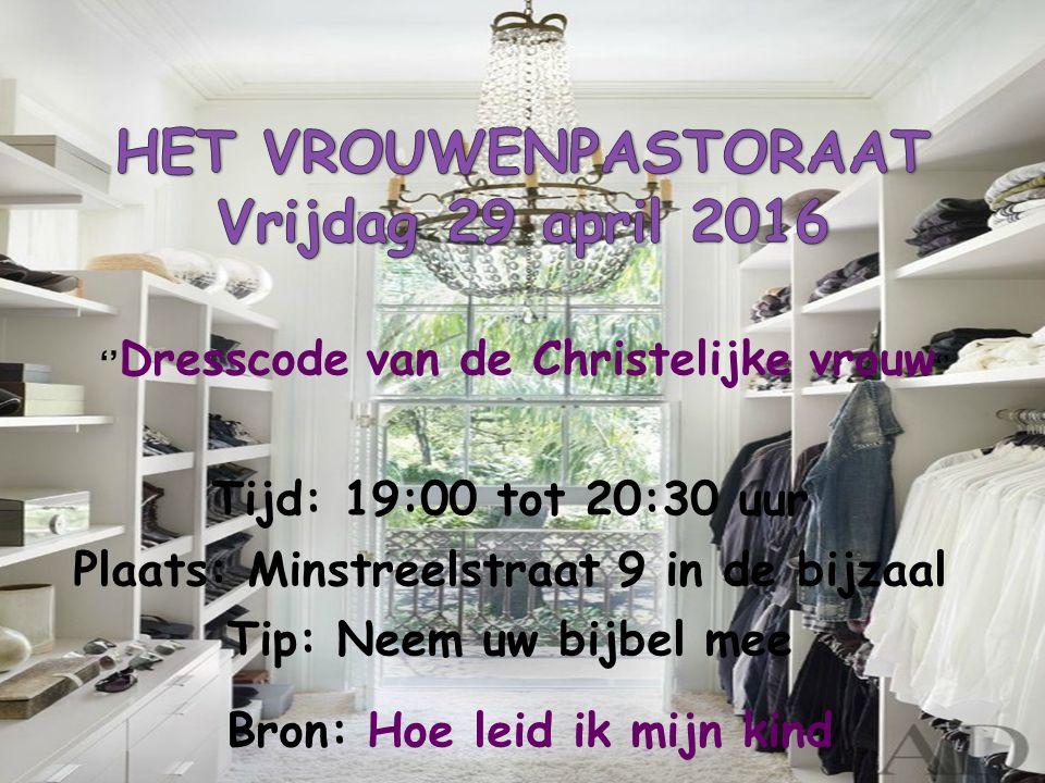 '' Dresscode van de Christelijke vrouw '' Tijd: 19:00 tot 20:30 uur Plaats: Minstreelstraat 9 in de bijzaal Tip: Neem uw bijbel mee Bron: Hoe leid ik mijn kind