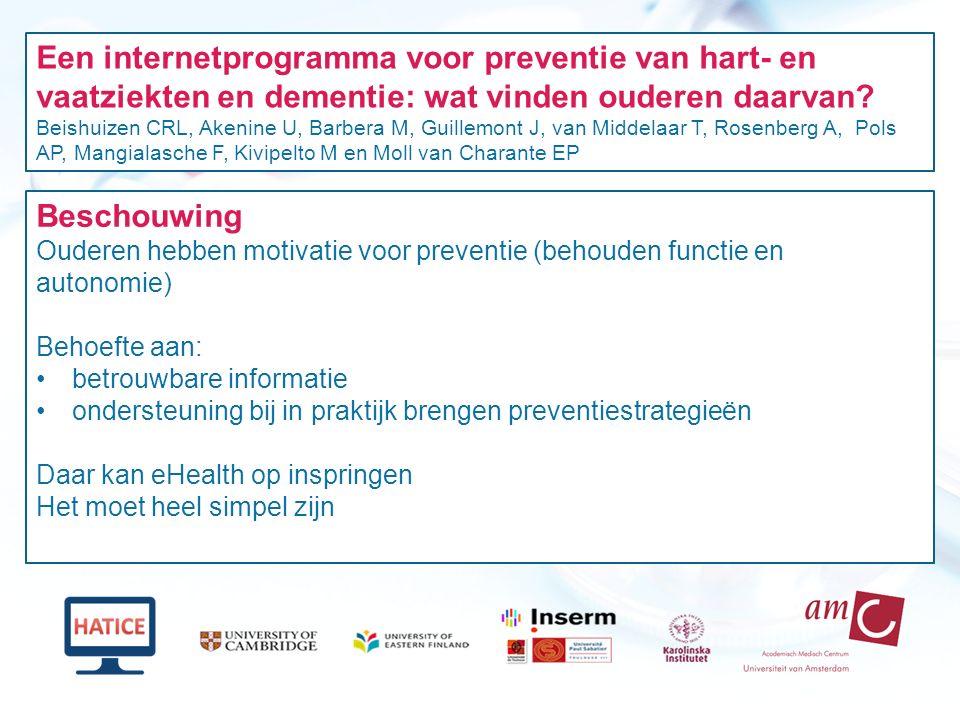 Een internetprogramma voor preventie van hart- en vaatziekten en dementie: wat vinden ouderen daarvan? Beishuizen CRL, Akenine U, Barbera M, Guillemon