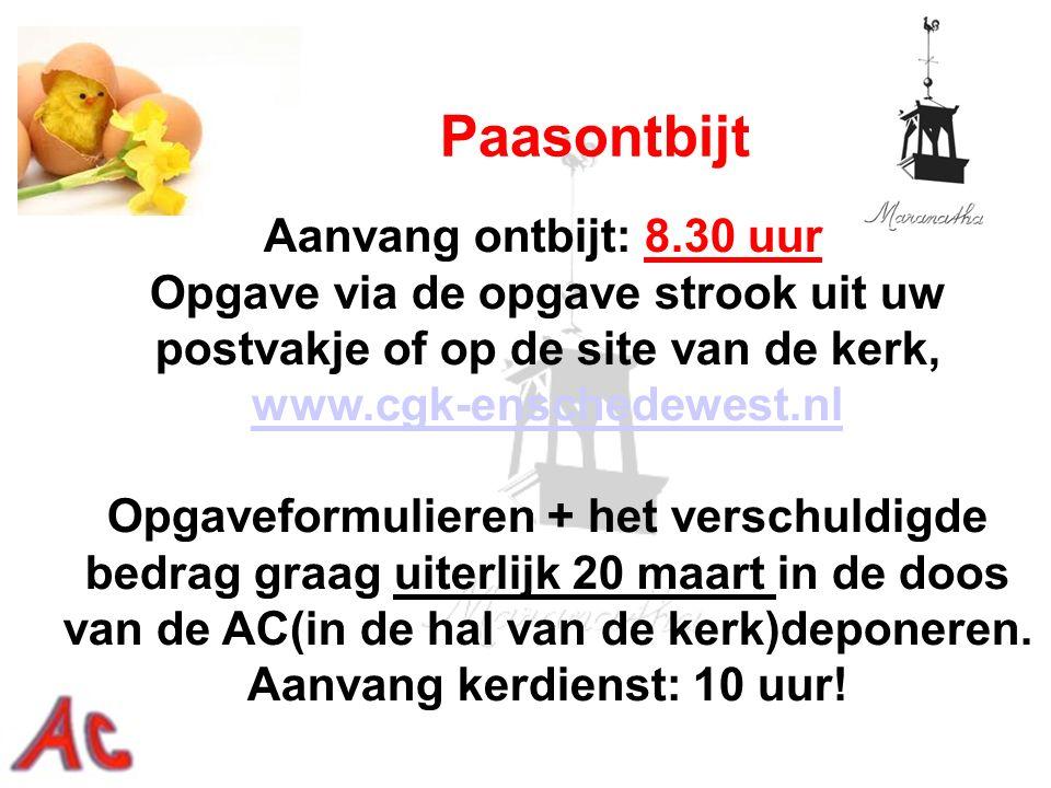 Aanvang ontbijt: 8.30 uur Opgave via de opgave strook uit uw postvakje of op de site van de kerk, www.cgk-enschedewest.nl Opgaveformulieren + het vers