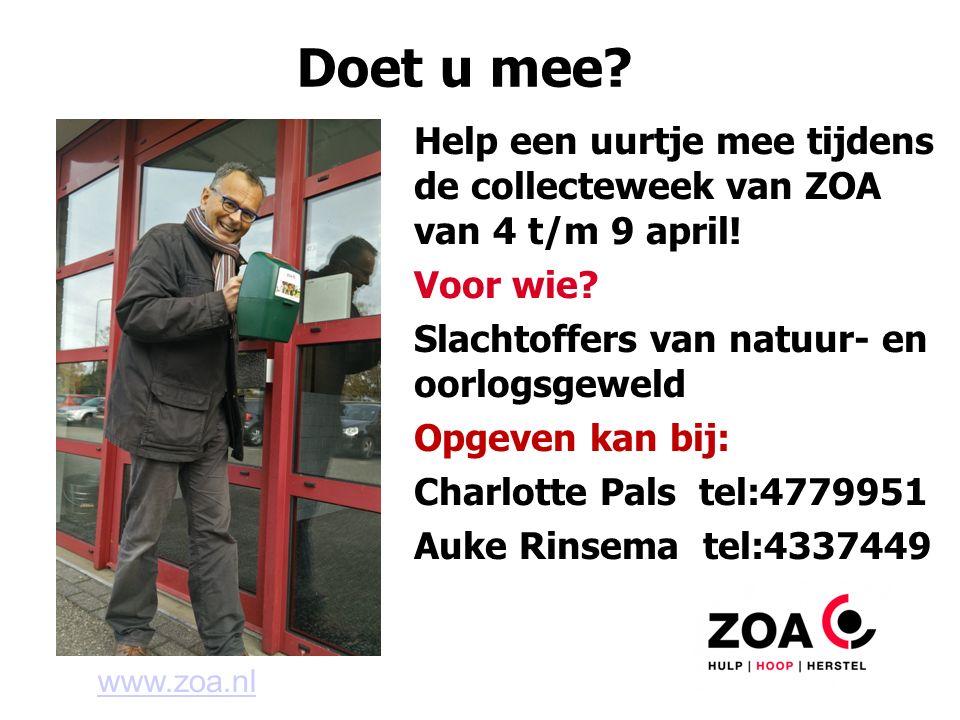 Doet u mee? Help een uurtje mee tijdens de collecteweek van ZOA van 4 t/m 9 april! Voor wie? Slachtoffers van natuur- en oorlogsgeweld Opgeven kan bij