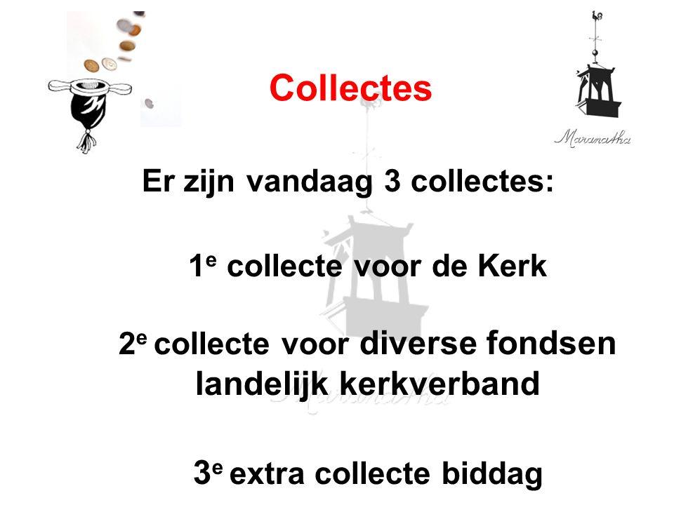 Er zijn vandaag 3 collectes: 1 e collecte voor de Kerk 2 e collecte voor diverse fondsen landelijk kerkverband 3 e extra collecte biddag Collectes