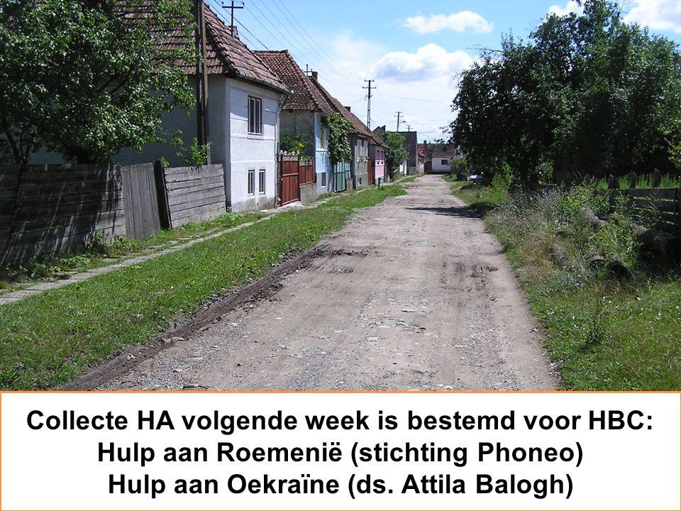 Collecte HA volgende week is bestemd voor HBC: Hulp aan Roemenië (stichting Phoneo) Hulp aan Oekraïne (ds. Attila Balogh)