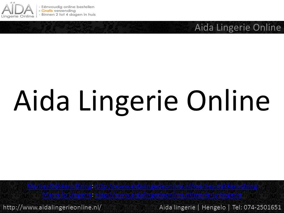 Aida Lingerie Online Aida lingerie | Hengelo | Tel: 074-2501651http://www.aidalingerieonline.nl/ Marlies Dekkers StringMarlies Dekkers String: http://www.aidalingerieonline.nl/marlies-dekkers-stringhttp://www.aidalingerieonline.nl/marlies-dekkers-string Marie Jo LingerieMarie Jo Lingerie: http://www.aidalingerieonline.nl/marie-jo-lingeriehttp://www.aidalingerieonline.nl/marie-jo-lingerie