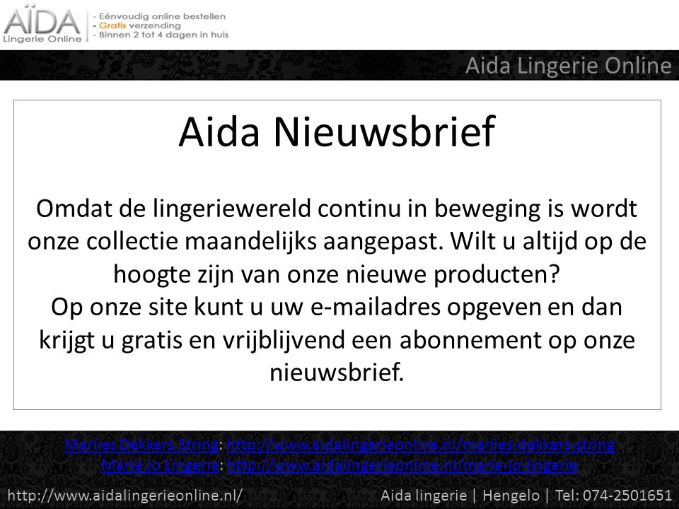 Aida Nieuwsbrief Omdat de lingeriewereld continu in beweging is wordt onze collectie maandelijks aangepast.