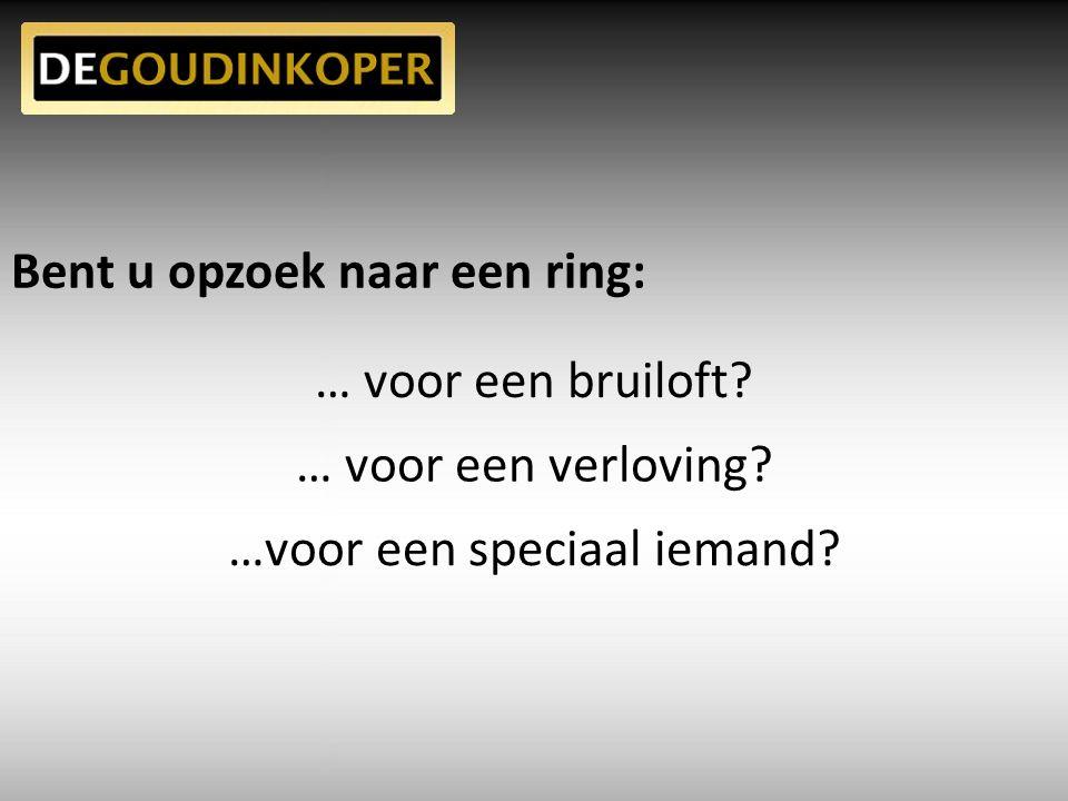 Bent u opzoek naar een ring: … voor een bruiloft … voor een verloving …voor een speciaal iemand